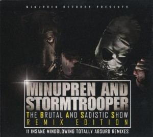 Minupren & Stormtrooper - The Brutal And Sadistic Show (Remix Edition) (2017)