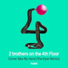 2 Brothers On The 4th Floor - Come Take My Hand (The Viper Remix) (2015)